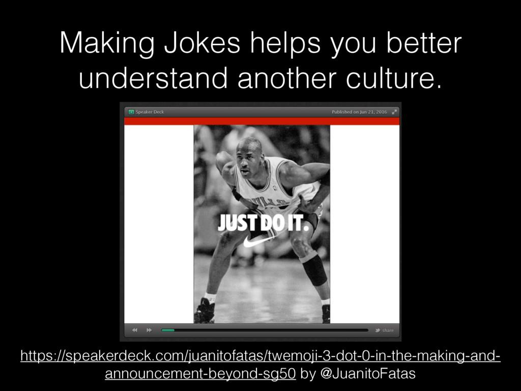 Making Jokes helps you better understand anothe...