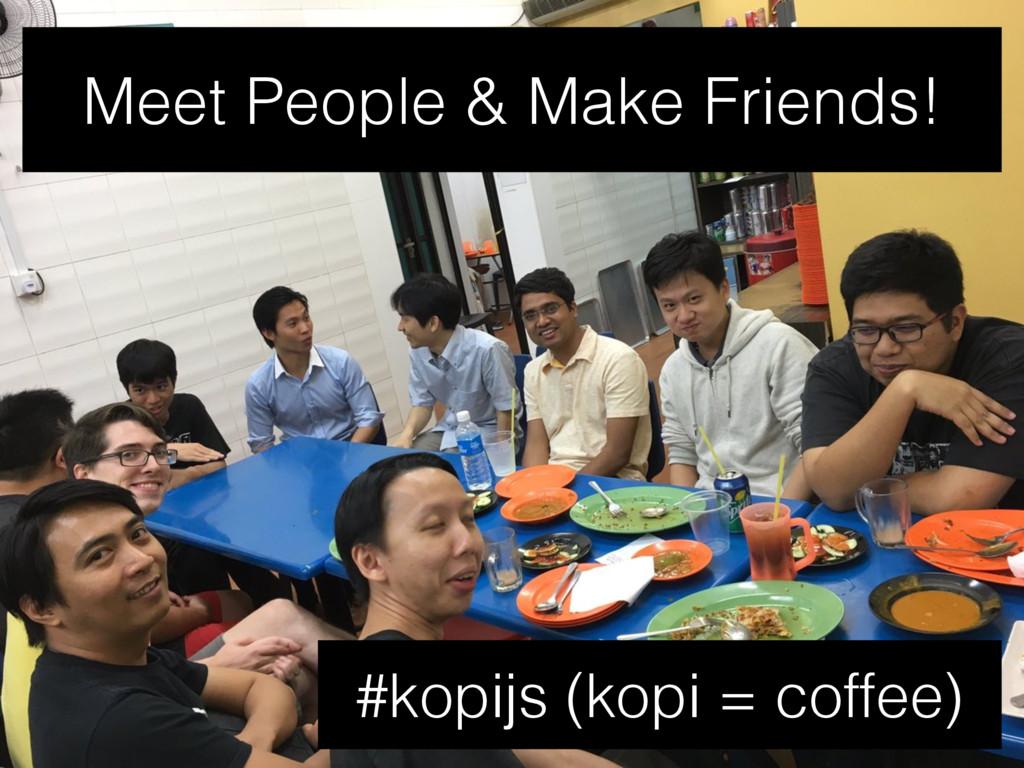 Meet People & Make Friends! #kopijs (kopi = cof...
