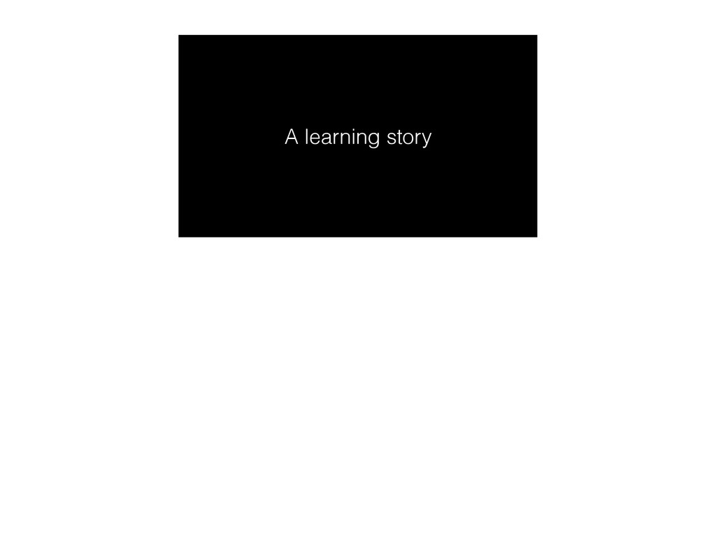A learning story