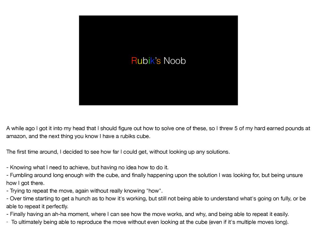 Rubik's Noob A while ago I got it into my head ...