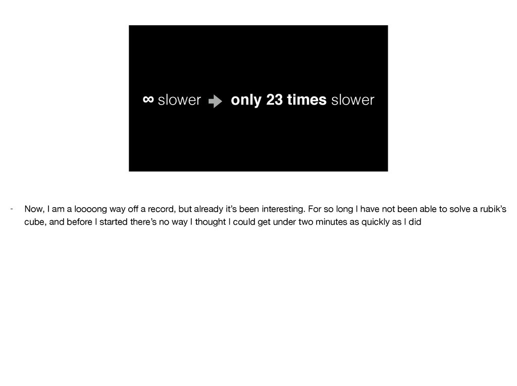 ∞ slower only 23 times slower - Now, I am a loo...