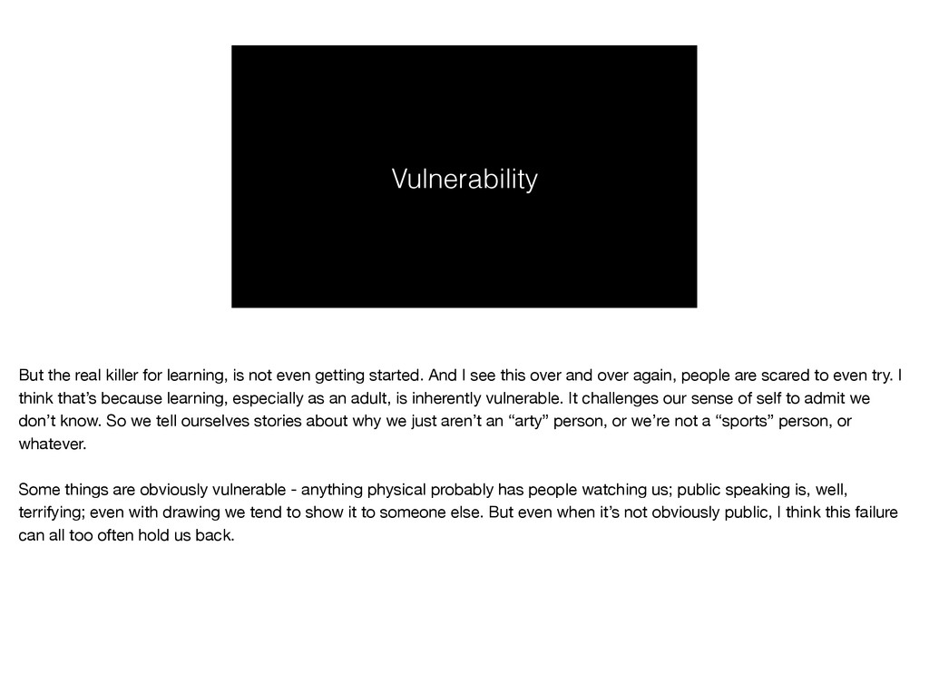 Vulnerability But the real killer for learning,...