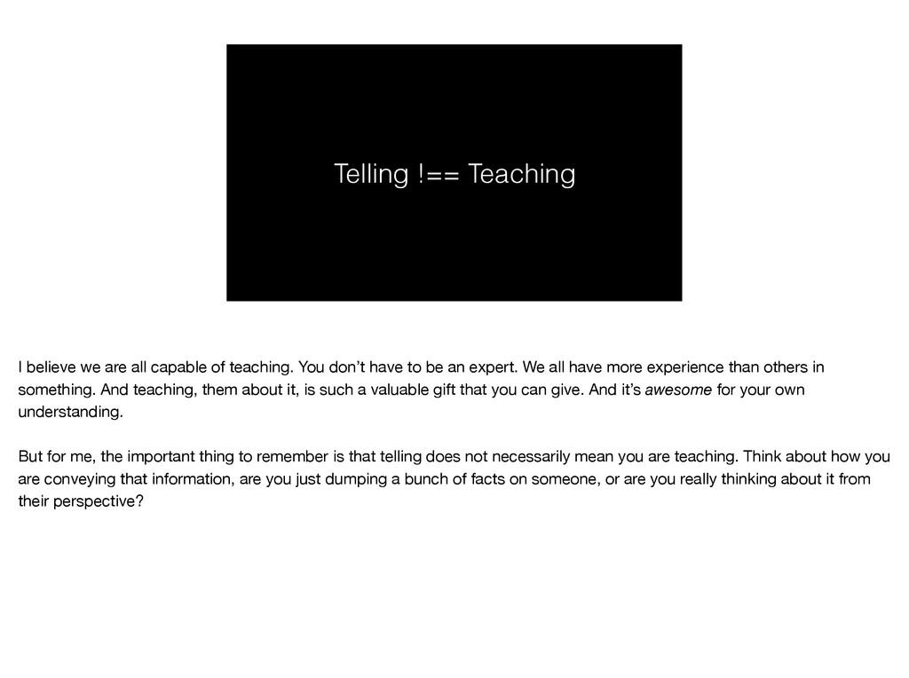 Telling !== Teaching I believe we are all capab...