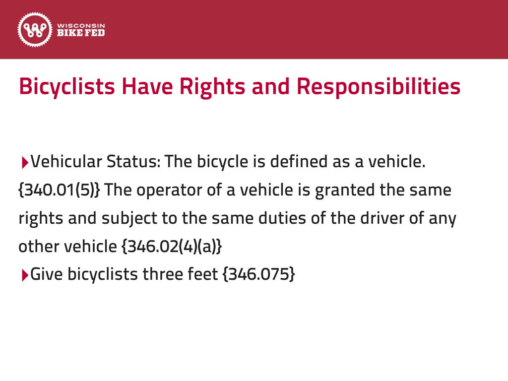 Bicyclists Have Rights and Responsibilities ‣Ve...
