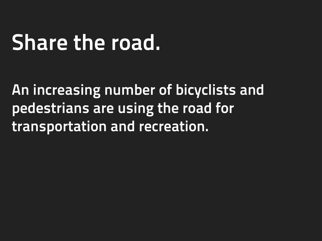 Share the road. An increasing number of bicycli...