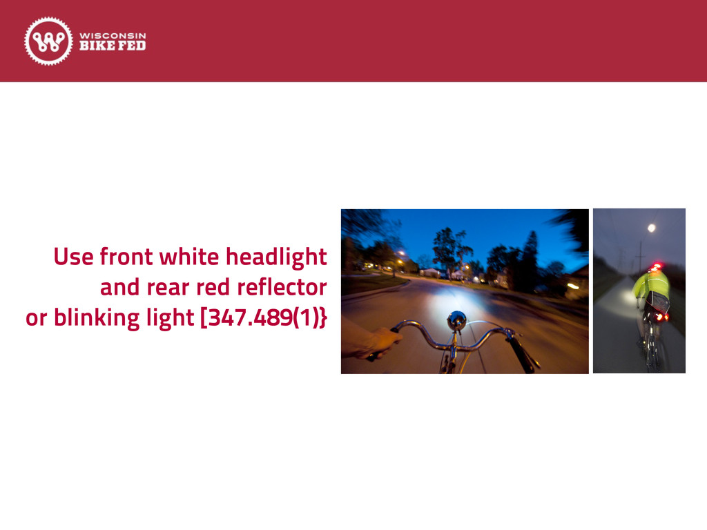 Use front white headlight and rear red reflecto...