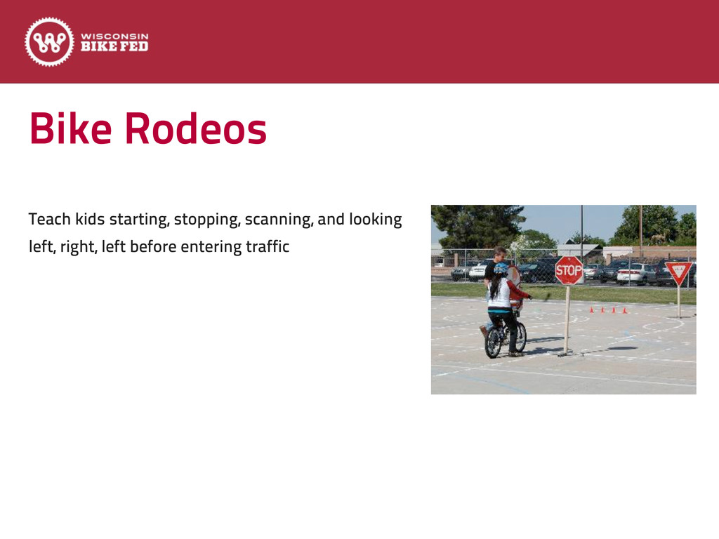 Bike Rodeos Teach kids starting, stopping, scan...