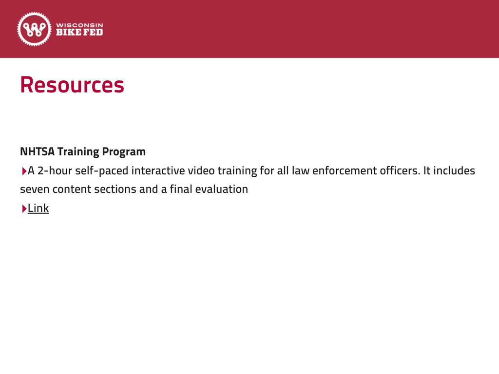 Resources NHTSA Training Program ‣A 2-hour self...