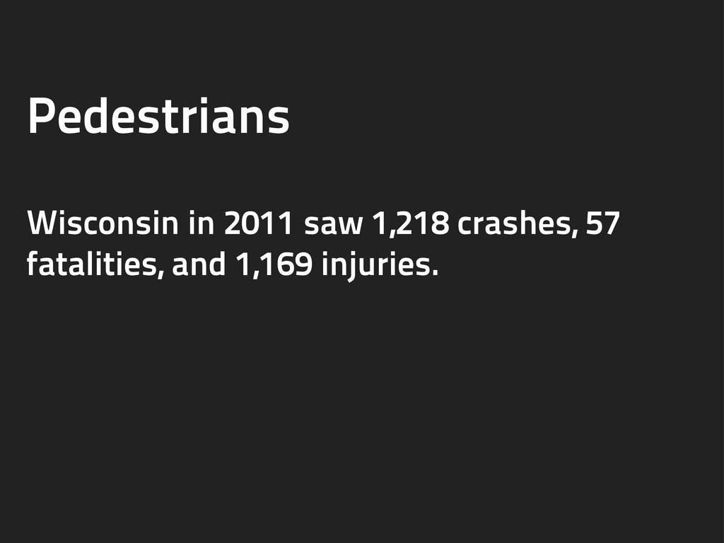 Pedestrians Wisconsin in 2011 saw 1,218 crashes...