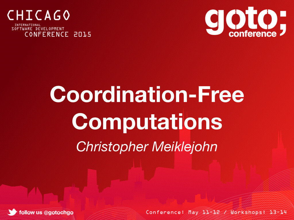 Coordination-Free Computations Christopher Meik...