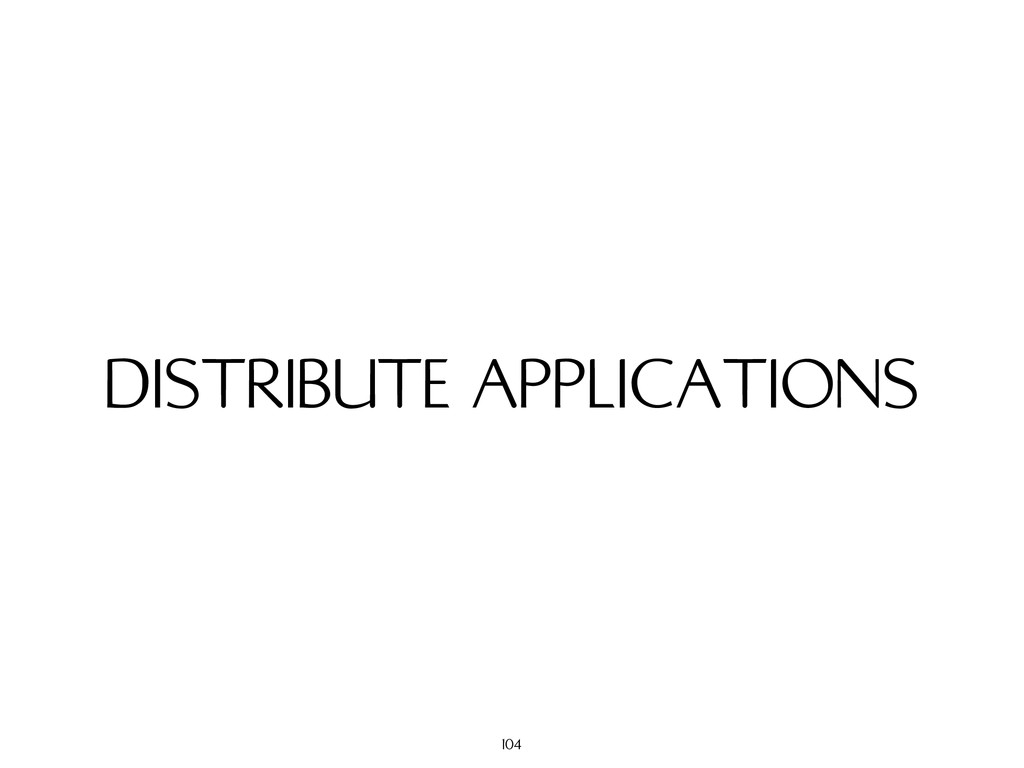 DISTRIBUTE APPLICATIONS 104
