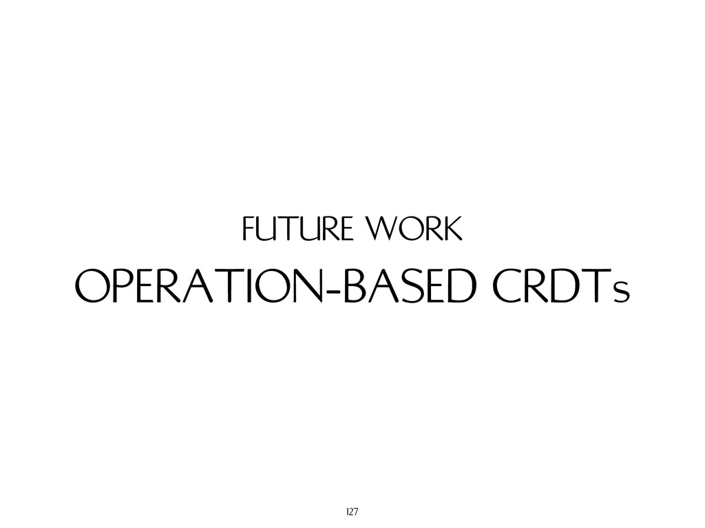 OPERATION-BASED CRDTs FUTURE WORK 127