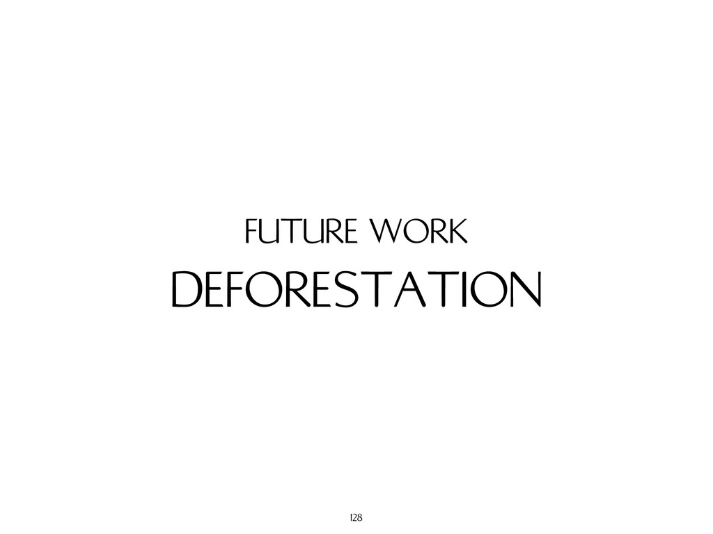 DEFORESTATION FUTURE WORK 128