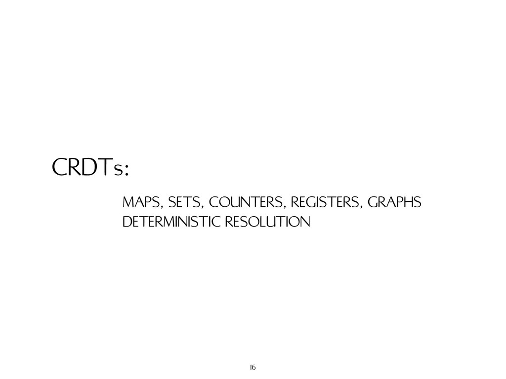 CRDTs: MAPS, SETS, COUNTERS, REGISTERS, GRAPHS ...
