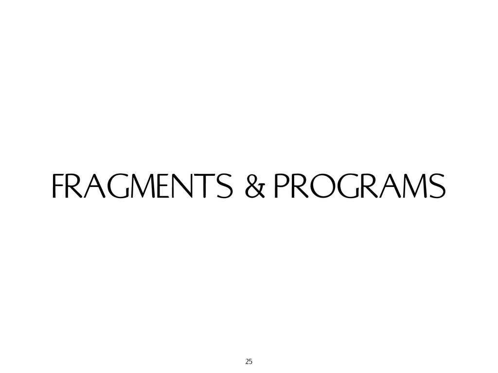 FRAGMENTS & PROGRAMS 25