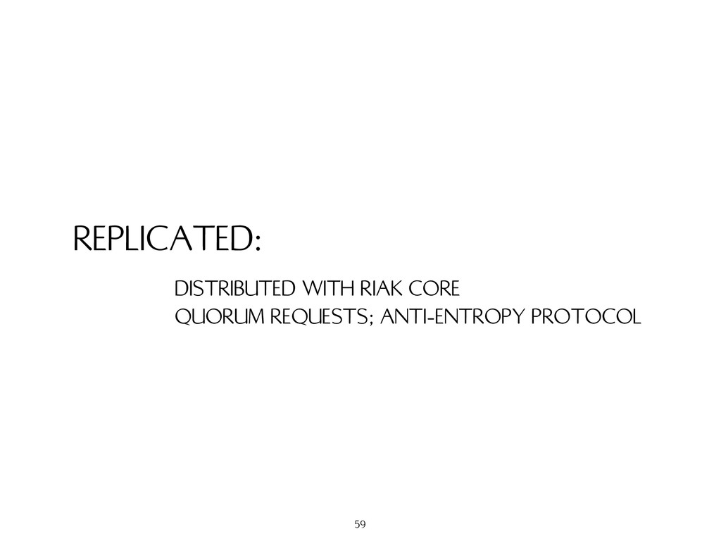 REPLICATED: DISTRIBUTED WITH RIAK CORE QUORUM R...