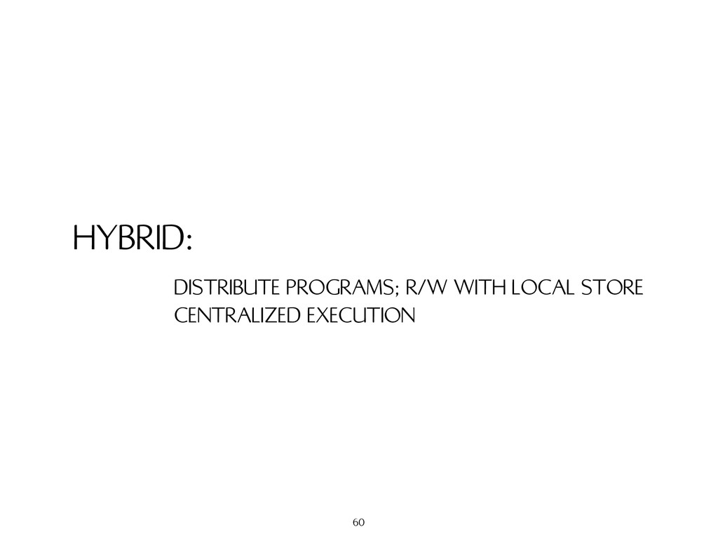 HYBRID: DISTRIBUTE PROGRAMS; R/W WITH LOCAL STO...