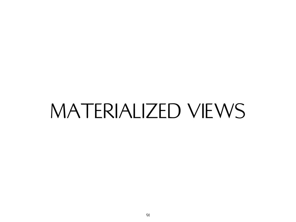 MATERIALIZED VIEWS 91
