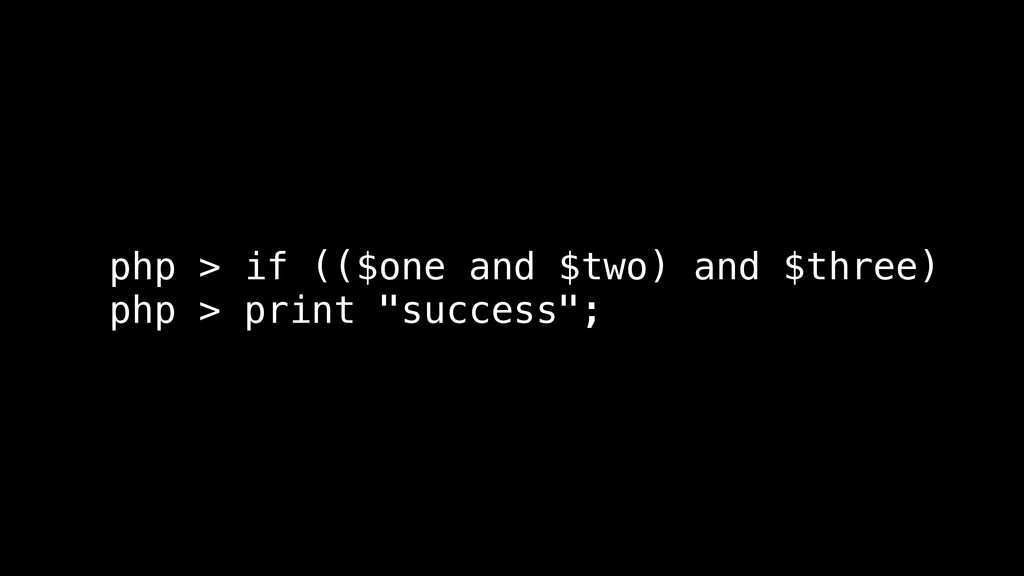 php > if (($one and $two) and $three) php > pri...