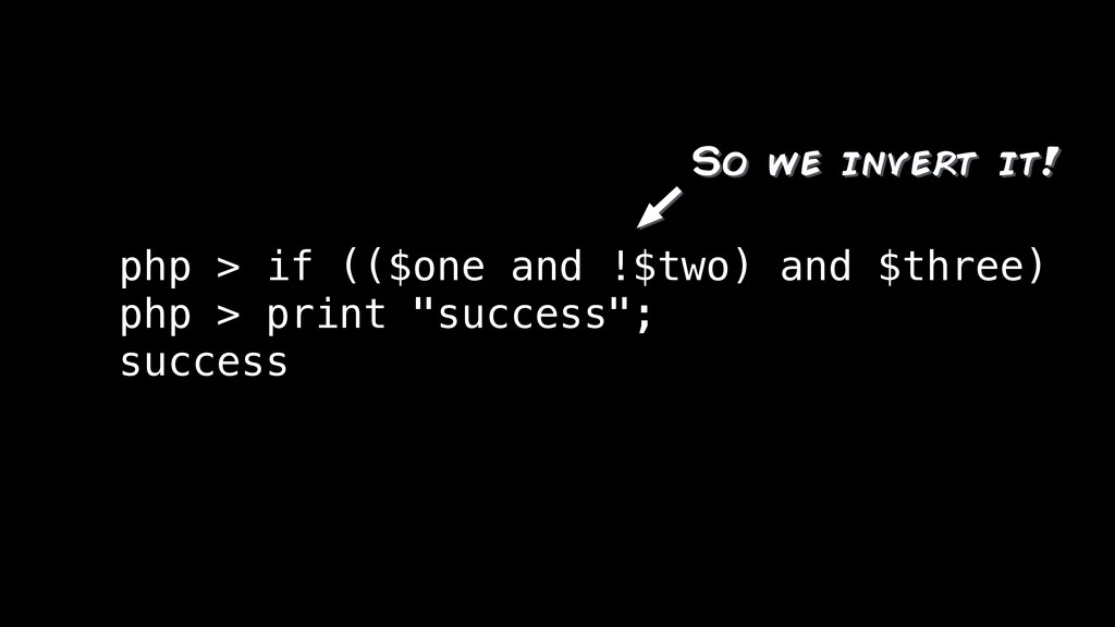 php > if (($one and !$two) and $three) php > pr...