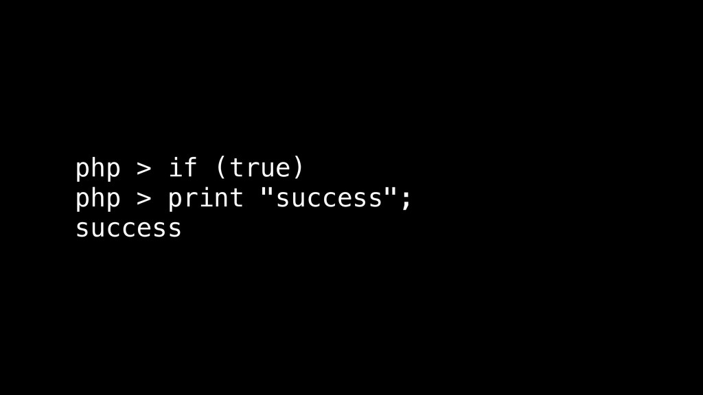 """php > if (true) php > print """"success""""; success"""