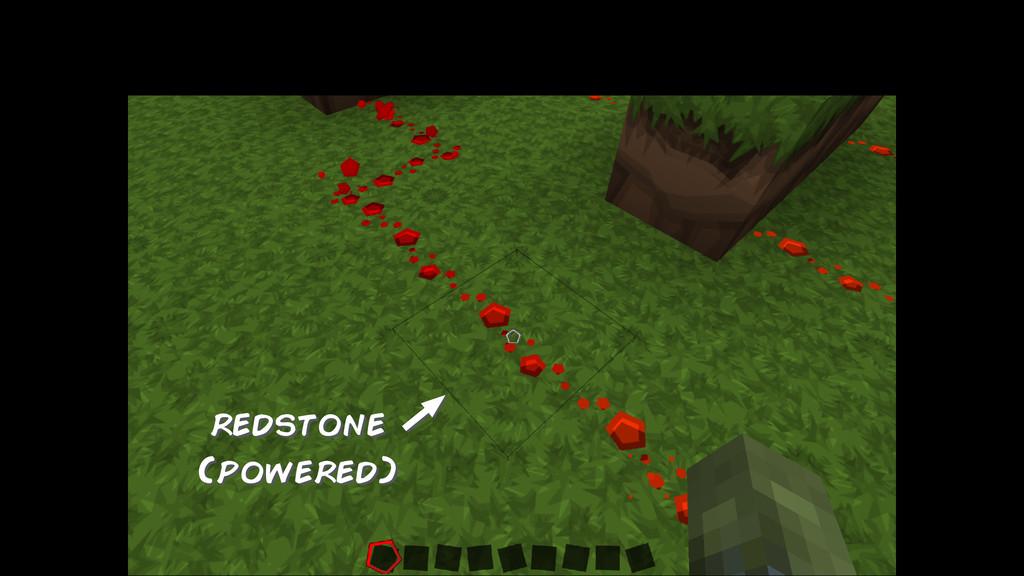 redstone (powered)