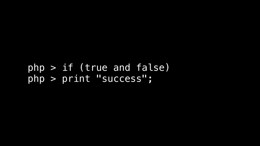 """php > if (true and false) php > print """"success"""";"""