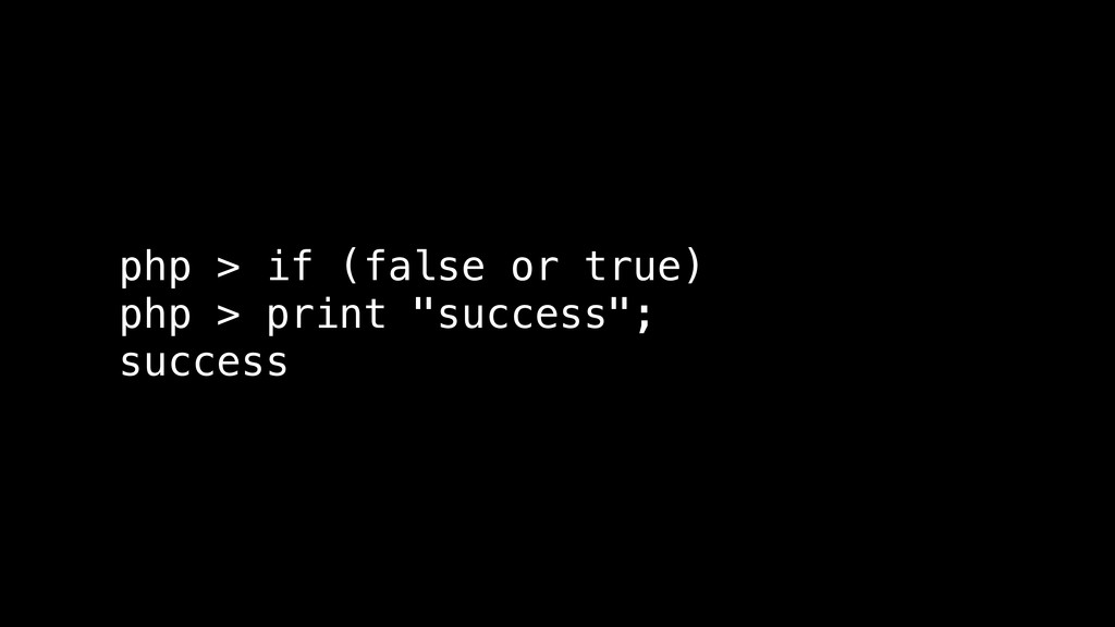 """php > if (false or true) php > print """"success"""";..."""