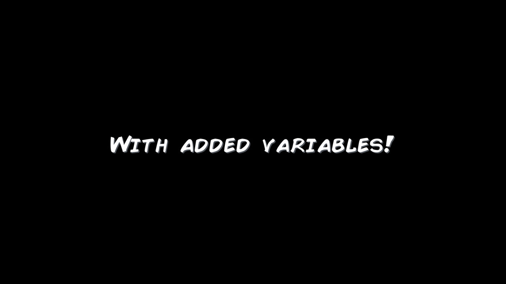 With added variables!