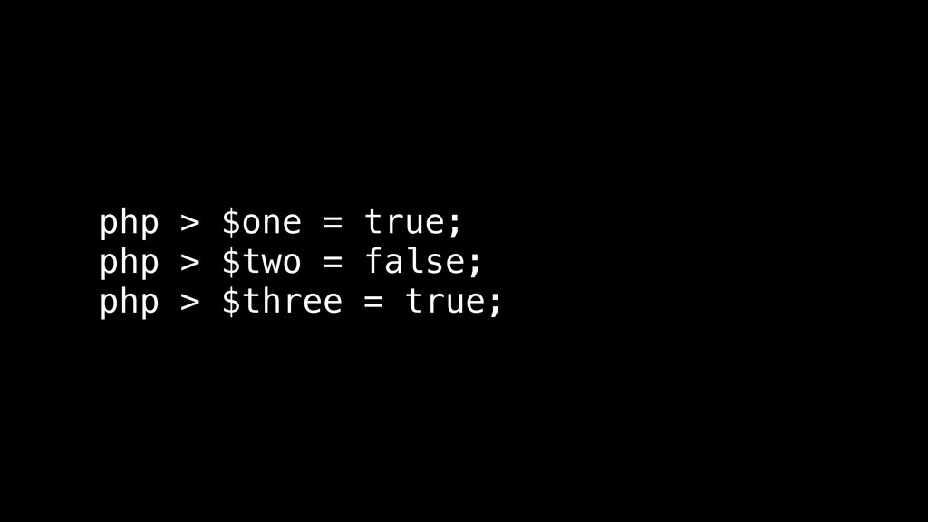 php > $one = true; php > $two = false; php > $t...