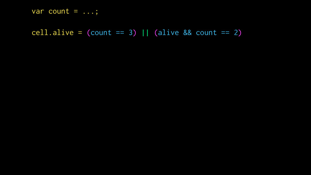 var count = ...; cell.alive = (count == 3) || (...