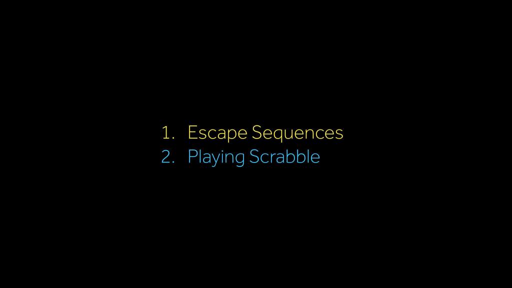 1. Escape Sequences 2. Playing Scrabble
