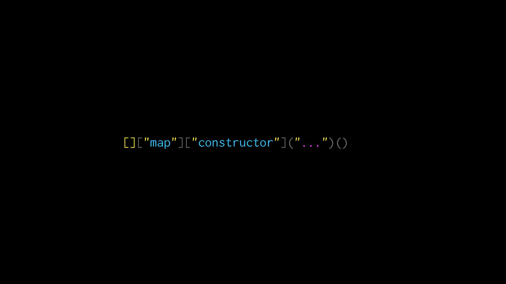 """[][""""map""""][""""constructor""""](""""..."""")()"""
