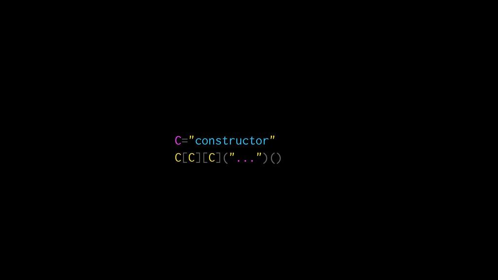 """C=""""constructor"""" C[C][C](""""..."""")()"""