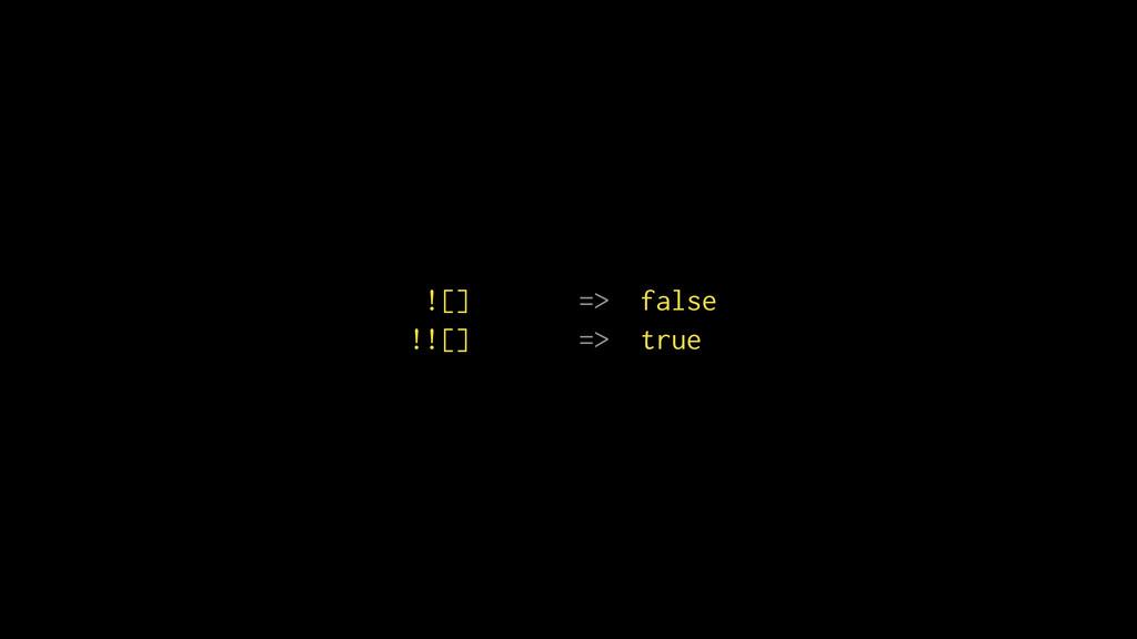 ![] => false !![] => true