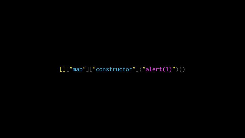 "[][""map""][""constructor""](""alert(1)"")()"