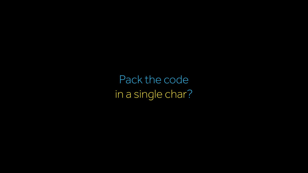 Pack the code in a single char?