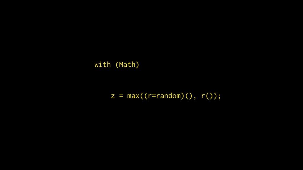 with (Math) z = max((r=random)(), r());