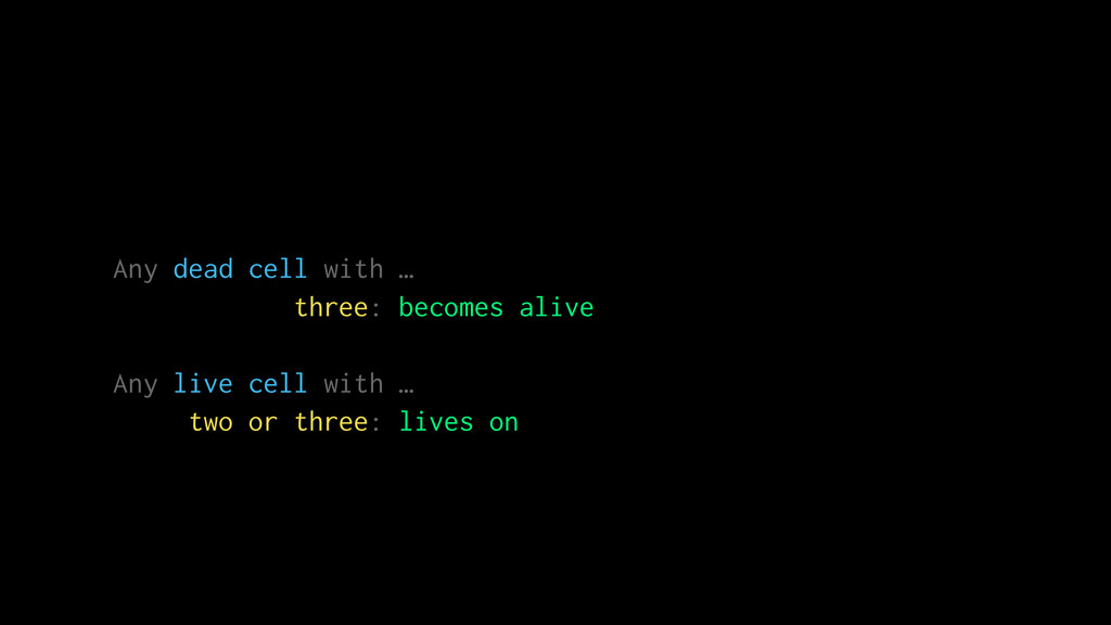 Any dead cell with … three: becomes alive Any l...