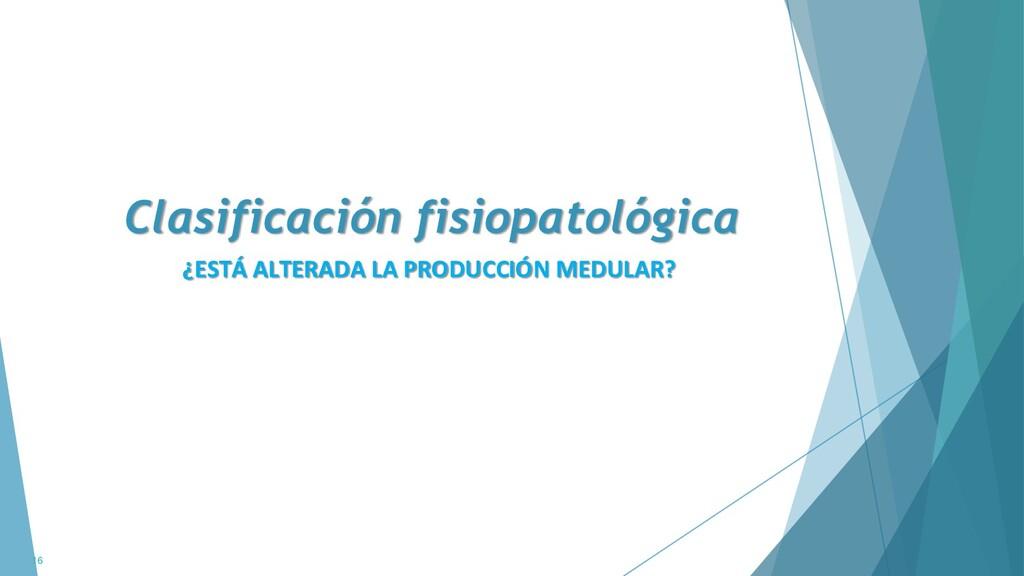 Clasificación fisiopatológica 16 ¿ESTÁ ALTERADA...