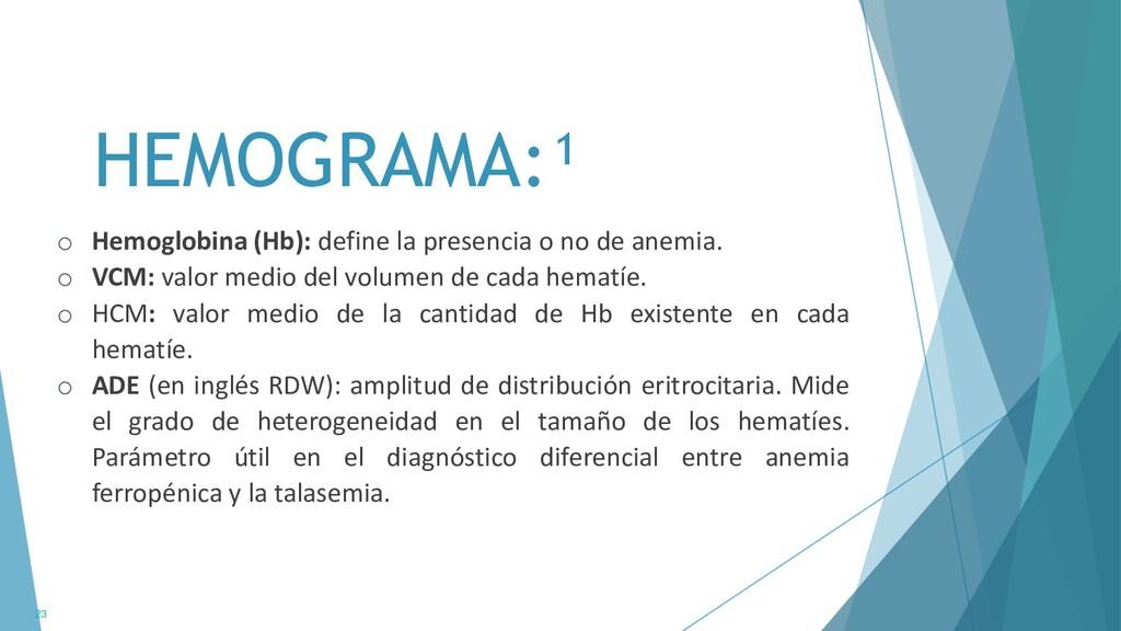 1. HEMOGRAMA:¹ o Hemoglobina (Hb): define la pr...