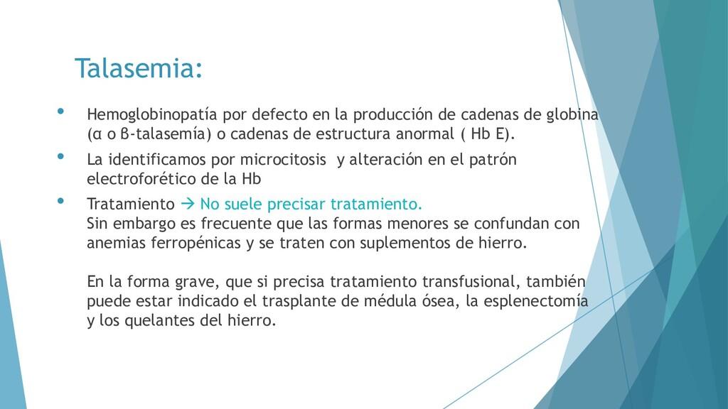 Talasemia: • Hemoglobinopatía por defecto en la...