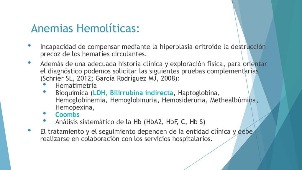 Anemias Hemolíticas: • Incapacidad de compensar...