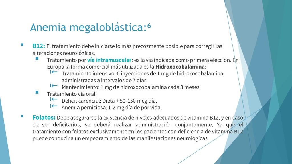 Anemia megaloblástica:⁶ • B12: El tratamiento d...