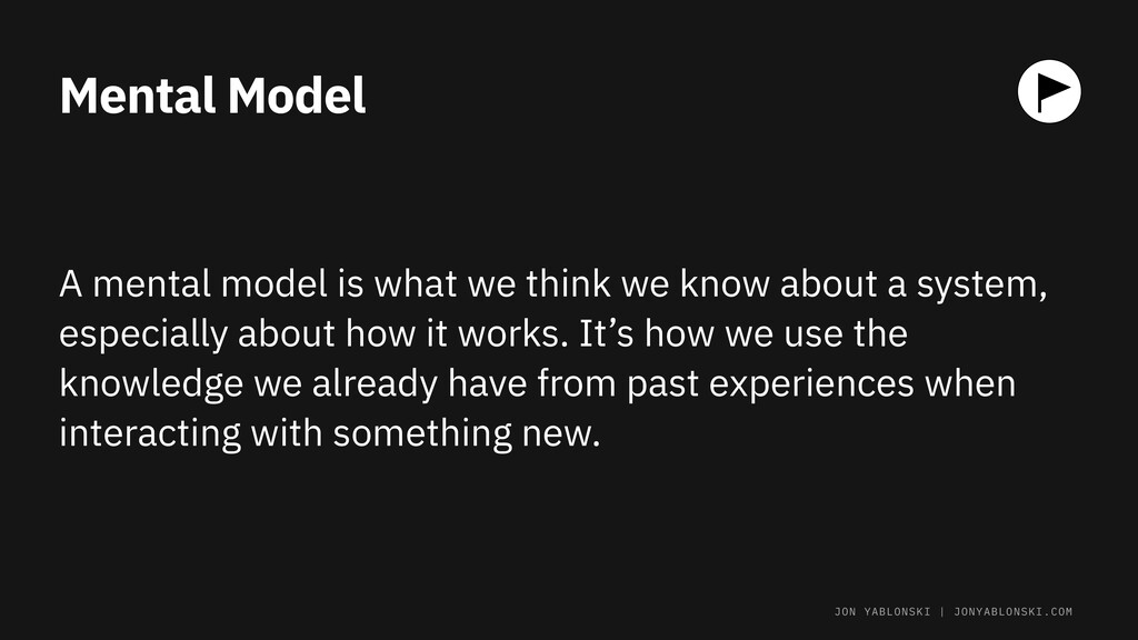 Mental Model A mental model is what we think we...