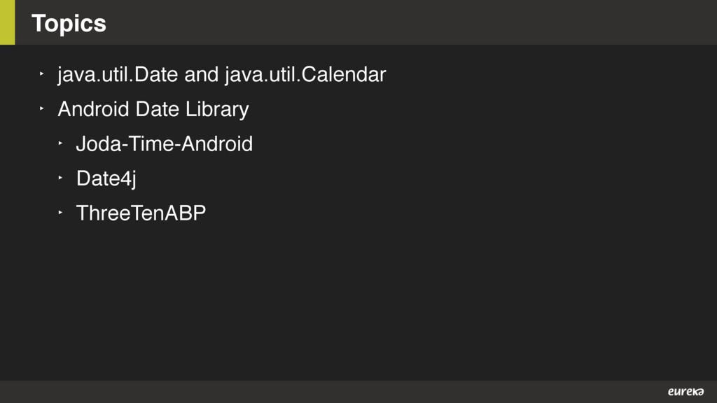 Topics ‣ java.util.Date and java.util.Calendar ...