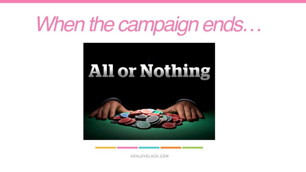 ARALOVELACE.COM When the campaign ends…