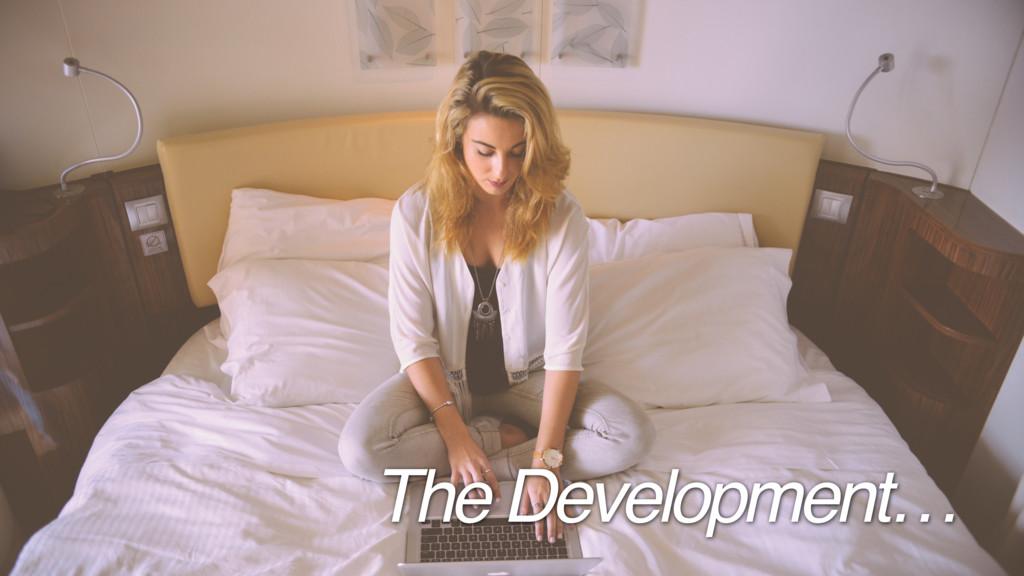 The Development…