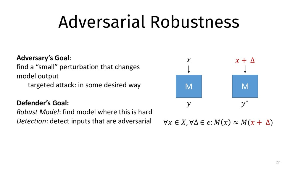 "Adversarial Robustness 27 M ∀"" ∈ $, ∀∆ ∈ ': ) ""..."