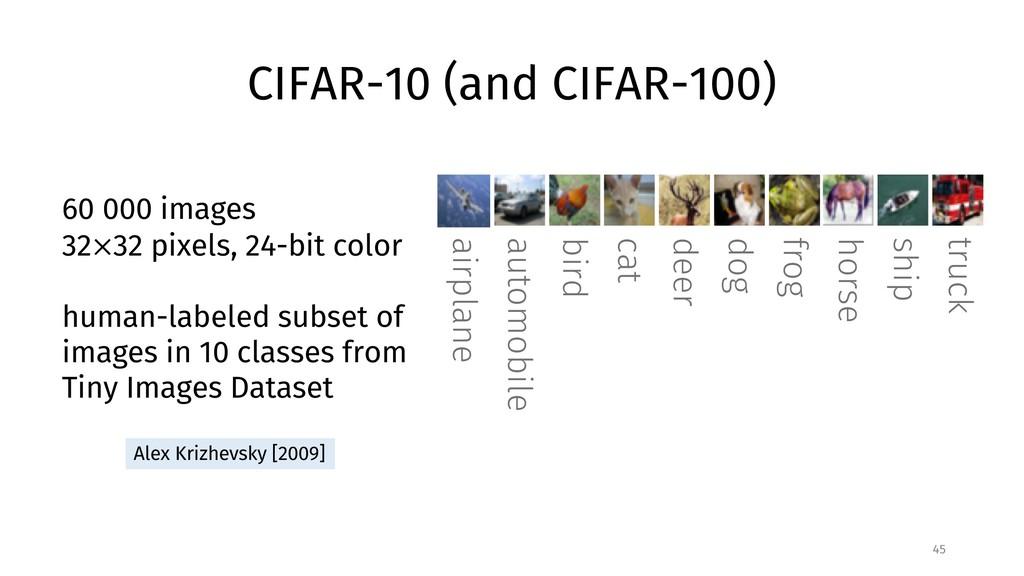 CIFAR-10 (and CIFAR-100) 45 truck ship horse fr...
